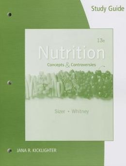 Study Guide for Sizer/Whitney's Nutrition: Concepts and Controversies, 13th