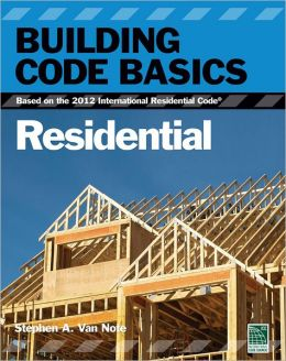 Building Code Basics:: Residential, Based on the 2012 International Residential Code (IRC)