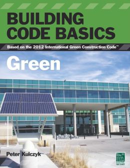 Building Code Basics: Green Based on the 2012 International Green Construction Codes (IgCC)