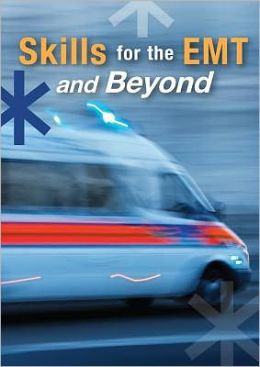 Skills for the Emergency Medical Technician and Beyond