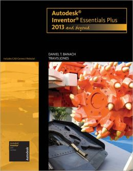 Autodesk Inventor Essentials Plus: 2013 and Beyond (with CAD Connect Web Site Printed Access Card)
