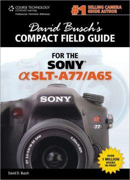David Busch's Sony Alpha SLT-A77/A65 Compact Field Guide
