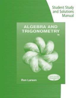 Student Study and Solutions Manual for Larson's Algebra & Trigonometry, 9th