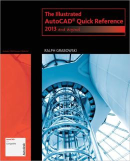 The Illustrated AutoCAD Quick Reference: 2013 and Beyond
