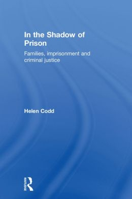 In the Shadow of Prison: Families, Imprisonment and Criminal Justice