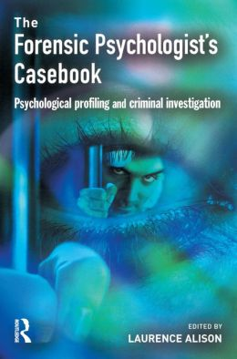 Forensic Psychologists Casebook: Psychological profiling and criminal investigation