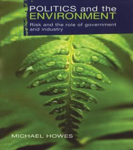 Politics and the Environment: Risk and the Role of Government and Industry