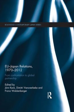 EU-Japan Relations, 1970-2012: From Confrontation to Global Partnership