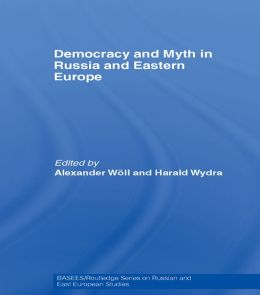 Democracy and Myth in Russia and Eastern Europe