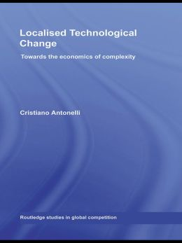 Localised Technological Change: Towards the Economics of Complexity