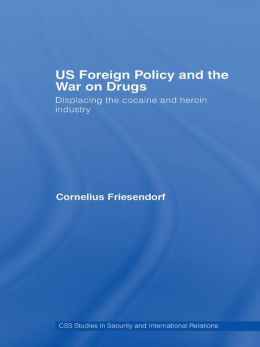 US Foreign Policy and the War on Drugs: Displacing the Cocaine and Heroin Industry