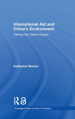 International Aid and China's Environment: Taming the Yellow Dragon