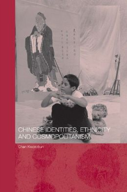 Chinese Identities, Ethnicity and Cosmopolitanism