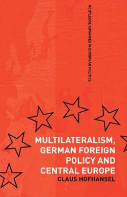 Multilateralism, German Foreign Policy and Central Europe