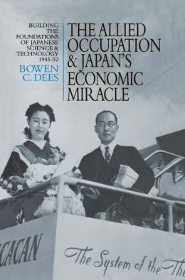 The Allied Occupation and Japan's Economic Miracle: Building the Foundations of Japanese Science and Technology 1945-52