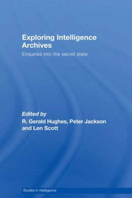 Exploring Intelligence Archives: Enquiries into the Secret State