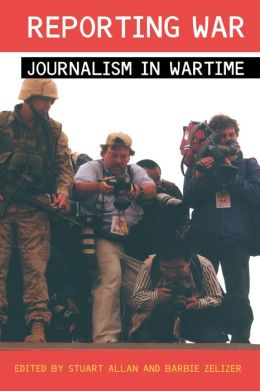Reporting War: Journalism in Wartime