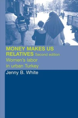 Money Makes Us Relatives: Women's Labor in Urban Turkey