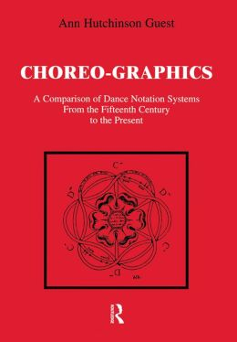 Choreographics: A Comparison of Dance Notation Systems from the Fifteenth Century to the Present