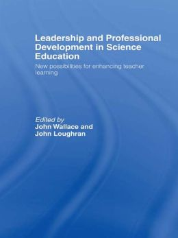 Leadership and Professional Development in Science Education: New Possibilities for Enhancing Teacher Learning