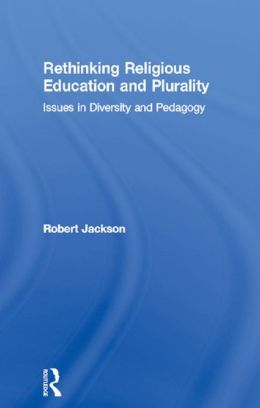 Rethinking Religious Education and Plurality: Issues in Diversity and Pedagogy