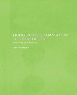 Hong Kong's Transition to Chinese Rule: The Limits of Autonomy