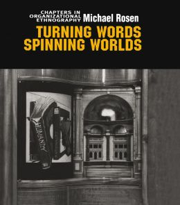 Turning Words, Spinning Worlds: Chapter in Organizational Ethnography
