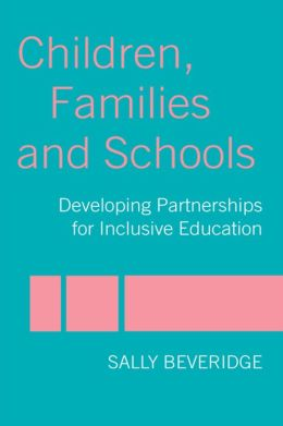 Children, Families and Schools: Developing Partnerships for Inclusive Education