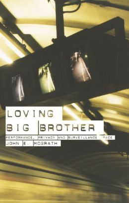 Loving Big Brother: Surveillance Culture and Performance Space