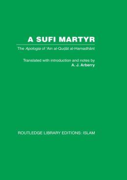 A Sufi Martyr: The Apologia of 'Ain al-Qudat al-Hamadhani
