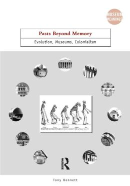 Pasts Beyond Memory: Evolution, Museums, Colonialism