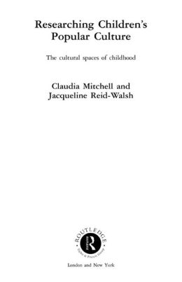 Researching Children's Popular Culture: The Cultural Spaces of Childhood
