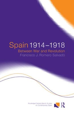 Spain 1914-1918: Between War and Revolution