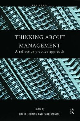 Thinking About Management: A Reflective Practice Approach