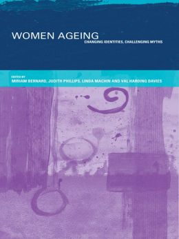 Women Ageing: Changing Identities, Challenging Myths