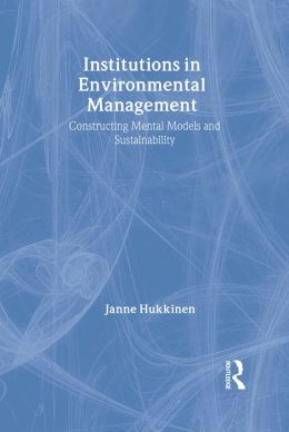 Institutions in Environmental Management: Constructing Mental Models and Sustainability