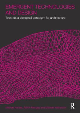 EMERGENT TECHNOLOGIES AND DESIGN HE: Towards a Biological Paradigm for Architecture