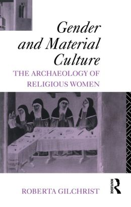 Gender and Material Culture: The Archaeology of Religious Women