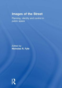 Images of the Street: Planning, Identity and Control in Public Space