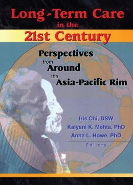 Long-Term Care in the 21st Century: Perspectives from Around the Asia-Pacific Rim