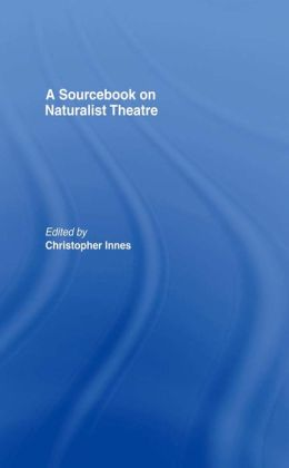 A Sourcebook on Naturalist Theatre