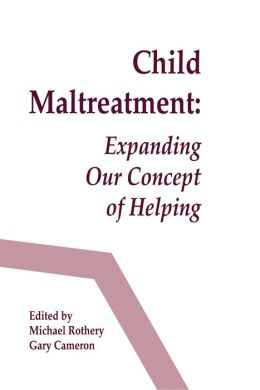 Child Maltreatment: Expanding Our Concept of Helping