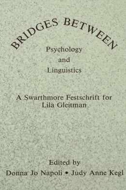 Bridges Between Psychology and Linguistics: A Swarthmore Festschrift for Lila Gleitman