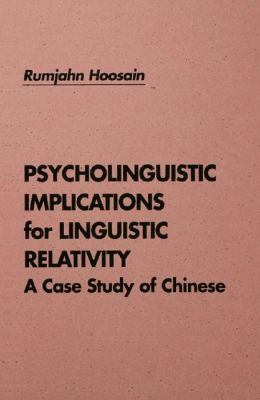 Psycholinguistic Implications for Linguistic Relativity: A Case Study of Chinese