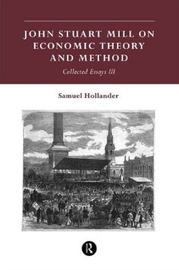 John Stuart Mill on Economic Theory and Method: Collected Essays III