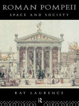 Roman Pompeii: Space and Society