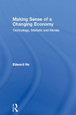 Making Sense of a Changing Economy: Technology, Markets and Morals