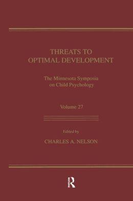 Threats To Optimal Development: Integrating Biological, Psychological, and Social Risk Factors: the Minnesota Symposia on Child Psychology, Volume 27