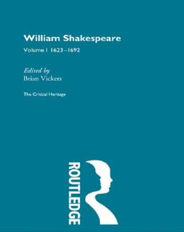 William Shakespeare: The Critical Heritage Volume 1 1623-1692