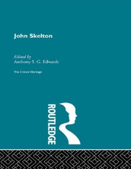 John Skelton: The Critical Heritage